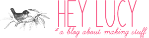 heylucy | a blog about making stuff